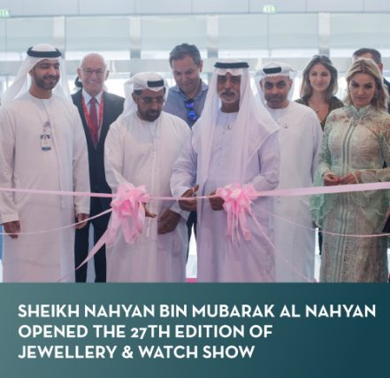 Sheikh Nahyan bin Mubarak Al Nahyan opened the 27th Edition of Jewellery & Watch Show