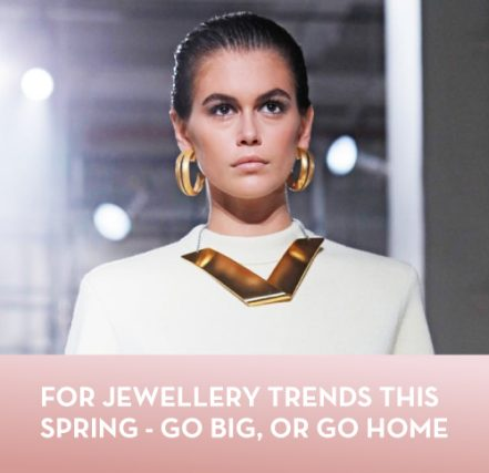 For jewellery trends this Spring - go big, or go home.